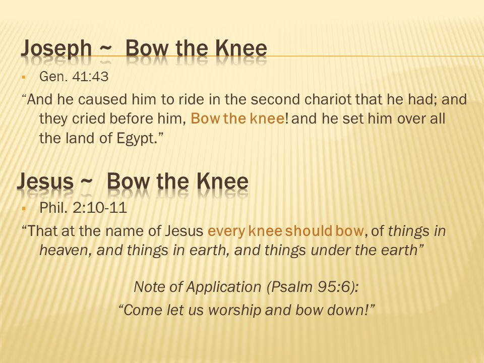 Joseph ~ Bow the Knee Jesus ~ Bow the Knee Phil. 2:10-11