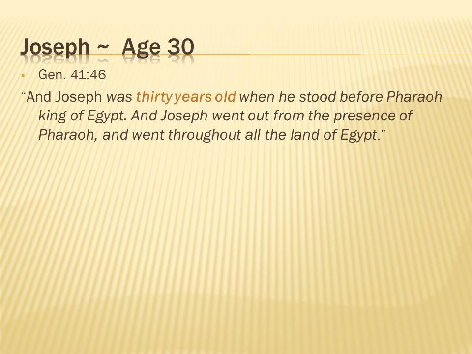 Joseph ~ Age 30 Gen. 41:46.