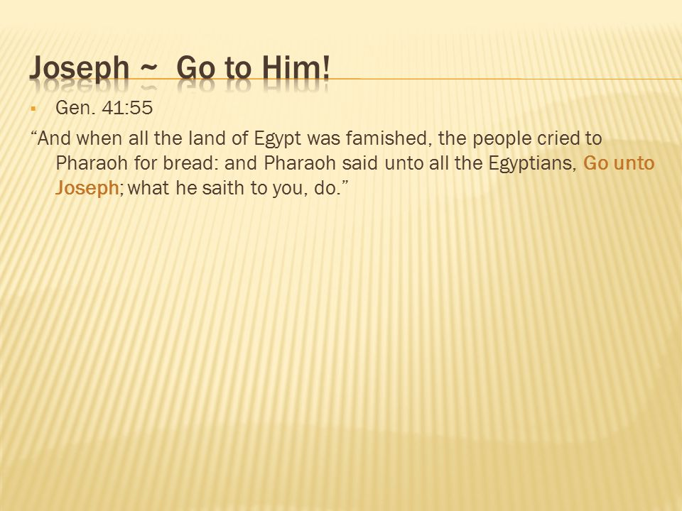 Joseph ~ Go to Him! Gen. 41:55.