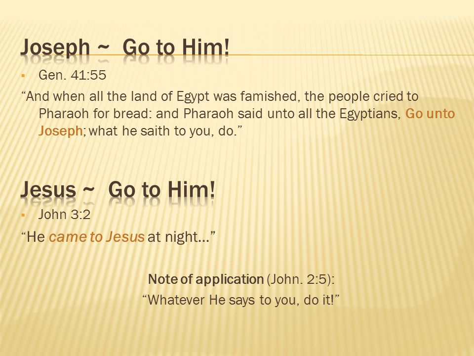 Joseph ~ Go to Him! Jesus ~ Go to Him! Gen. 41:55
