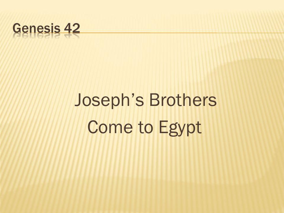 Genesis 42 Joseph's Brothers Come to Egypt