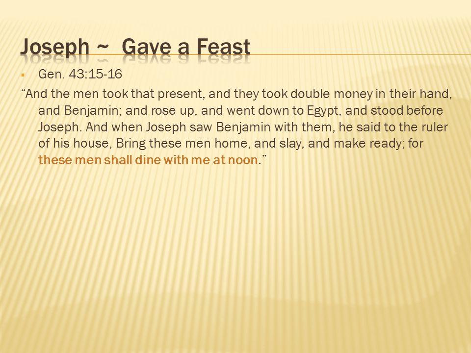 Joseph ~ Gave a Feast Gen. 43:15-16