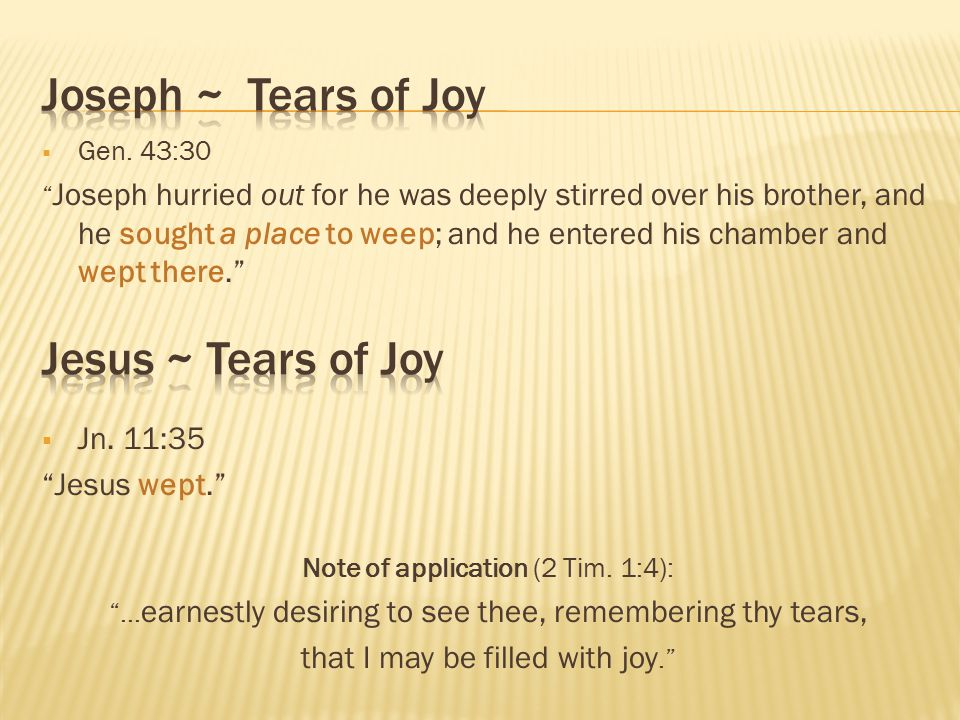 Joseph ~ Tears of Joy Jesus ~ Tears of Joy Jn. 11:35 Jesus wept.