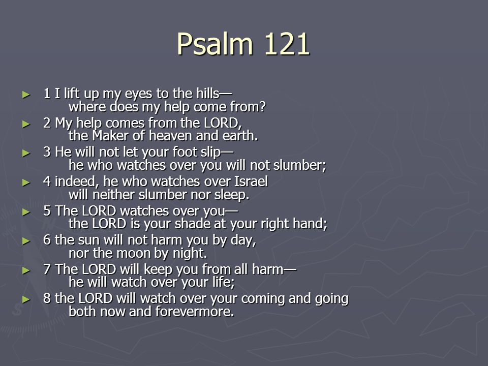 Psalm 121 1 I lift up my eyes to the hills— where does my help come from
