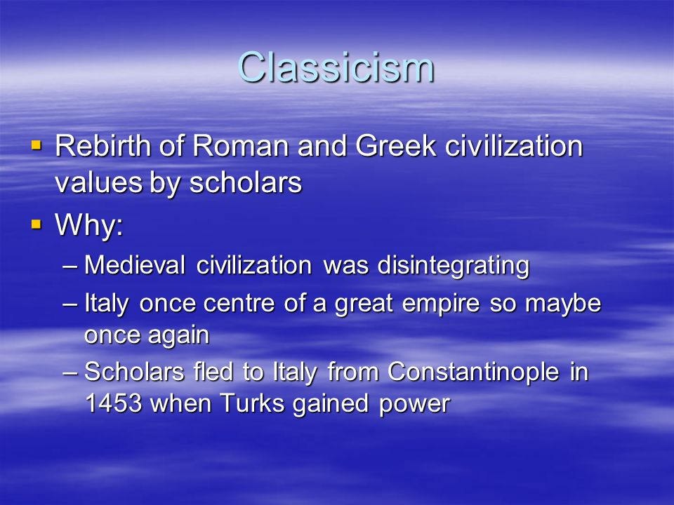 Classicism Rebirth of Roman and Greek civilization values by scholars