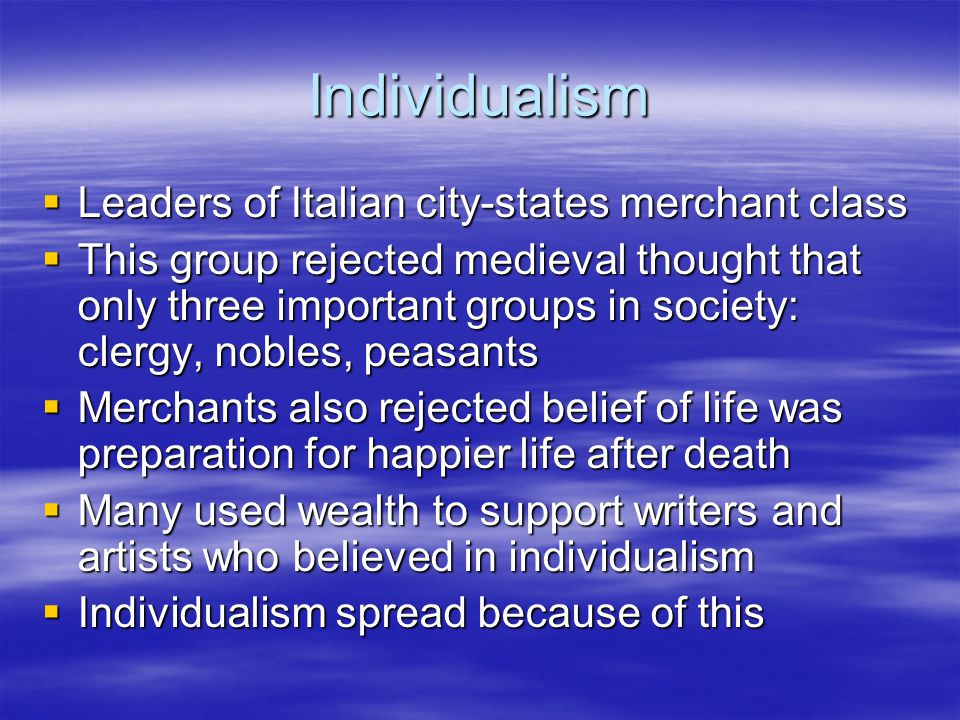 Individualism Leaders of Italian city-states merchant class