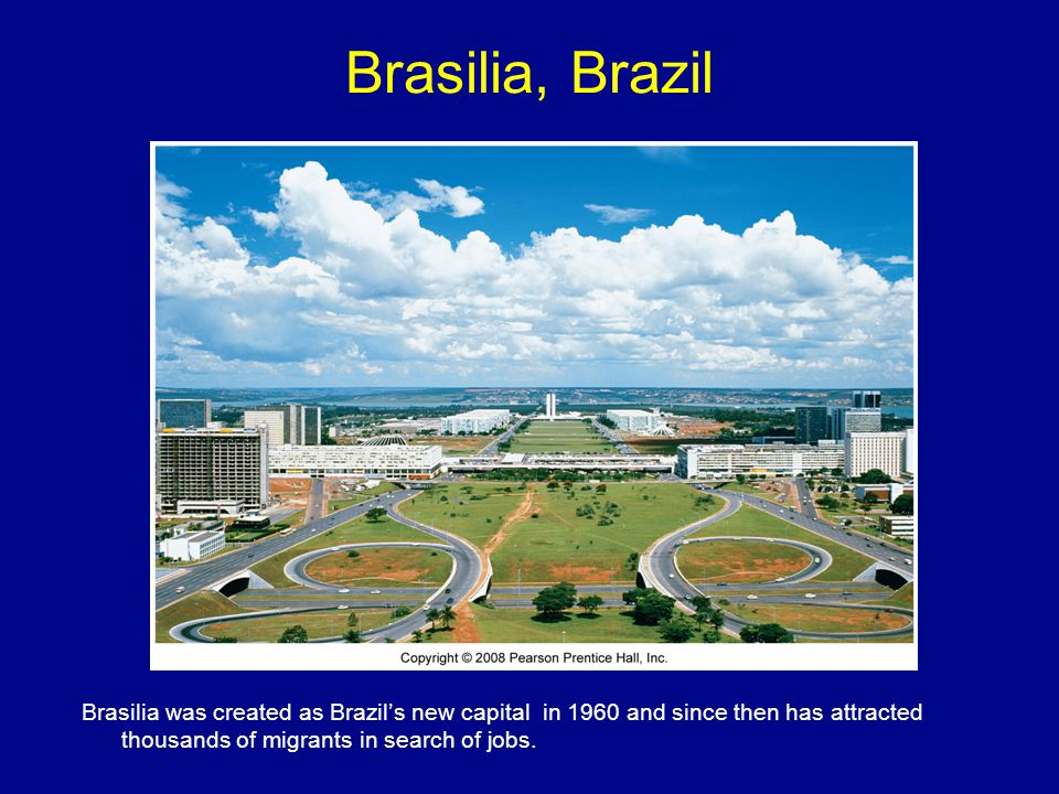 Brasilia, Brazil Brasilia was created as Brazil's new capital in 1960 and since then has attracted thousands of migrants in search of jobs.