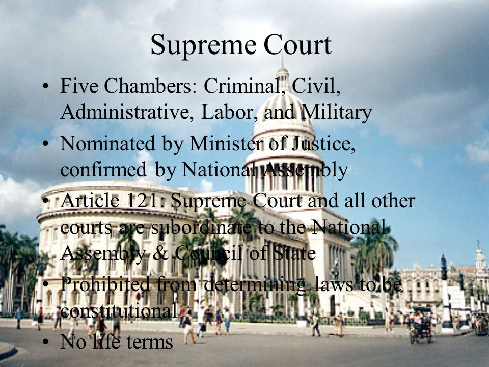 Supreme Court Five Chambers: Criminal, Civil, Administrative, Labor, and Military. Nominated by Minister of Justice, confirmed by National Assembly.