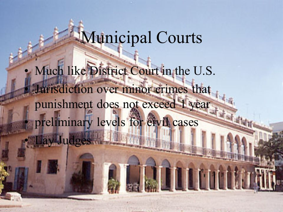 Municipal Courts Much like District Court in the U.S.