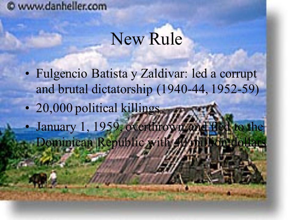 New Rule Fulgencio Batista y Zaldivar: led a corrupt and brutal dictatorship (1940-44, 1952-59) 20,000 political killings.