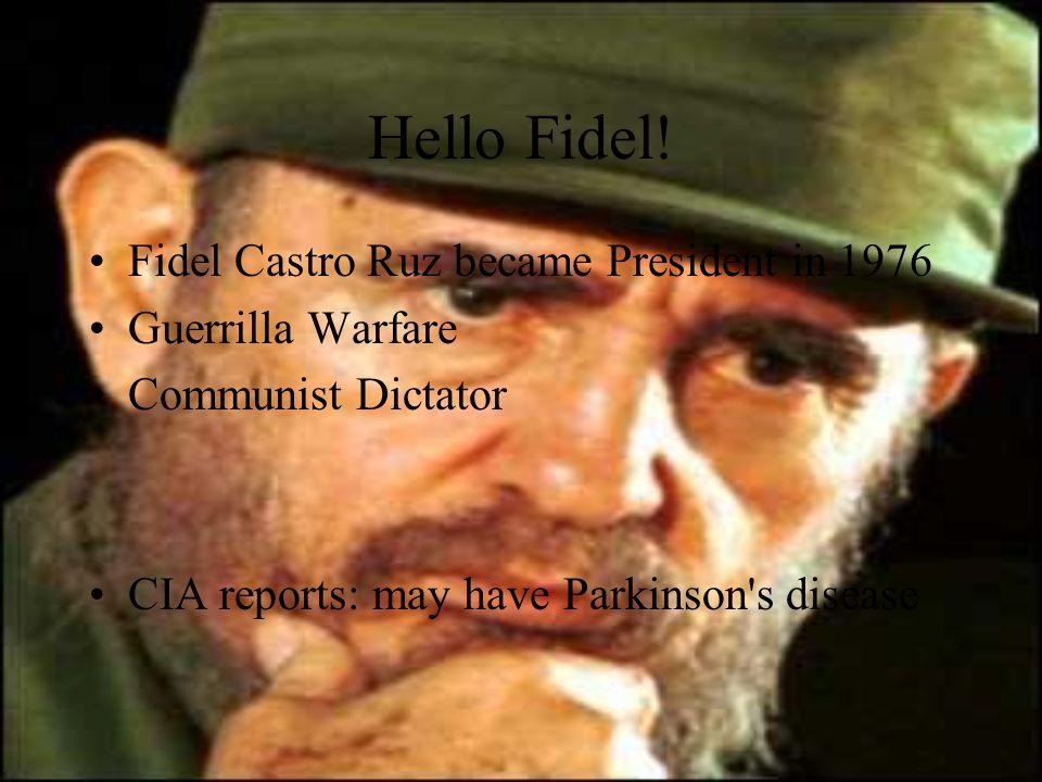 Hello Fidel! Fidel Castro Ruz became President in 1976