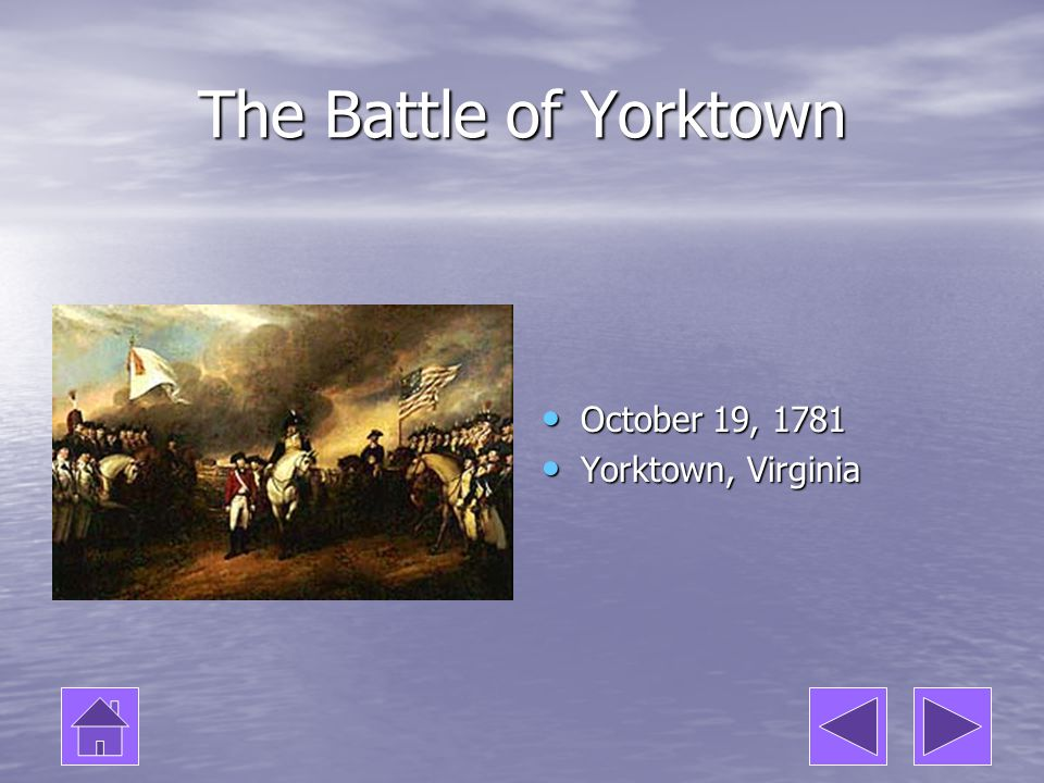 The Battle of Yorktown October 19, 1781 Yorktown, Virginia