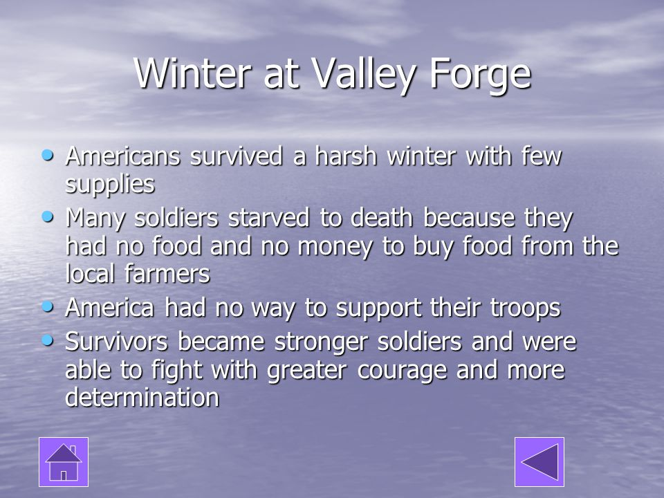 Winter at Valley Forge Americans survived a harsh winter with few supplies.