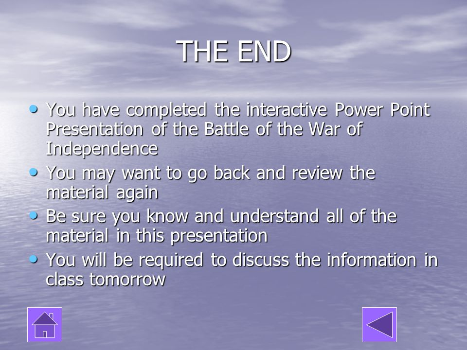 THE END You have completed the interactive Power Point Presentation of the Battle of the War of Independence.