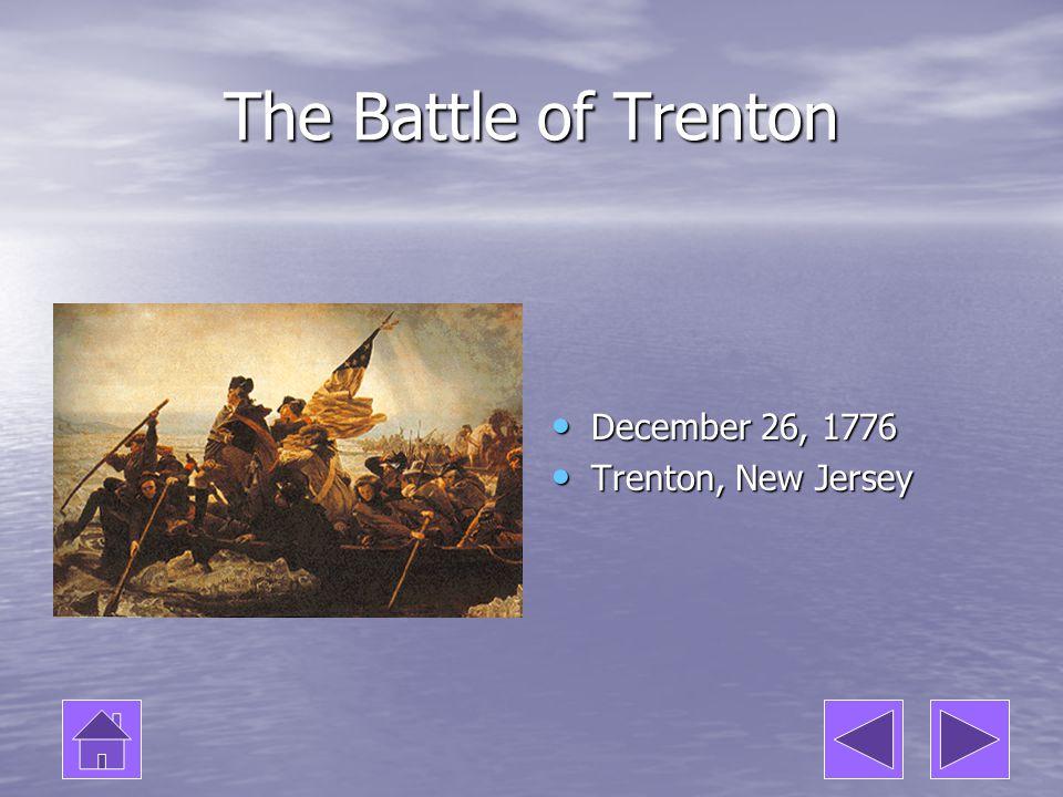 The Battle of Trenton December 26, 1776 Trenton, New Jersey