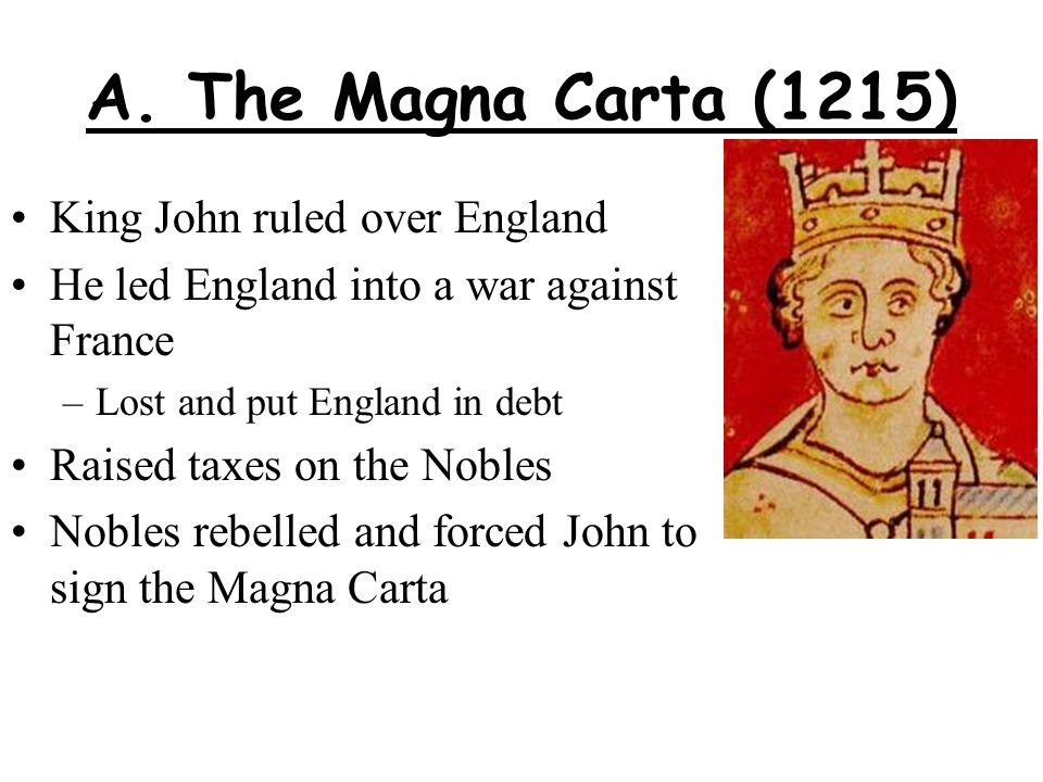 A. The Magna Carta (1215) King John ruled over England