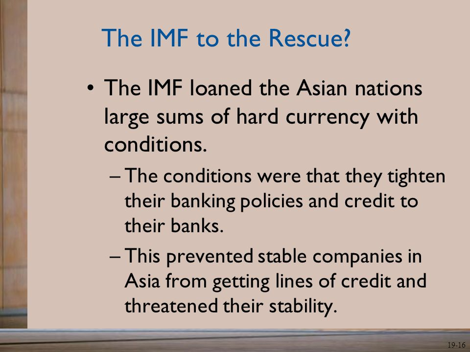 The IMF to the Rescue The IMF loaned the Asian nations large sums of hard currency with conditions.