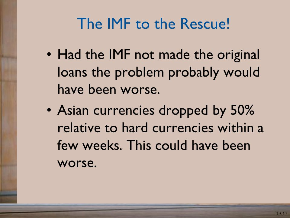 The IMF to the Rescue! Had the IMF not made the original loans the problem probably would have been worse.