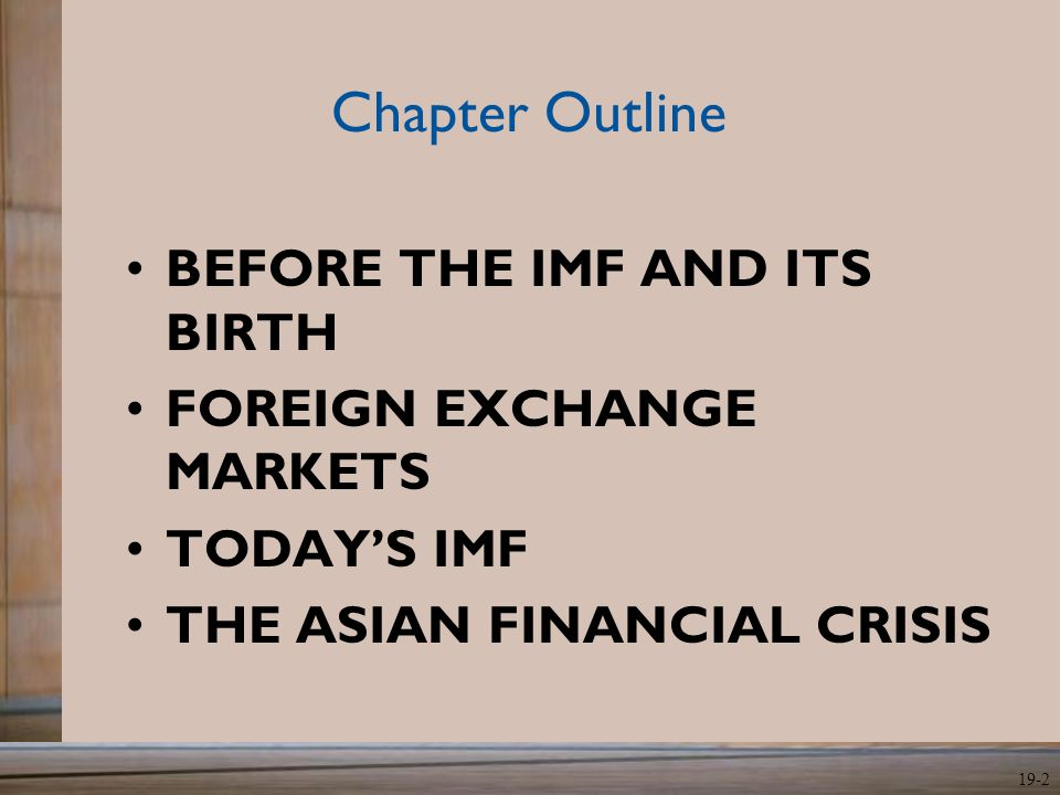 Chapter Outline BEFORE THE IMF AND ITS BIRTH FOREIGN EXCHANGE MARKETS