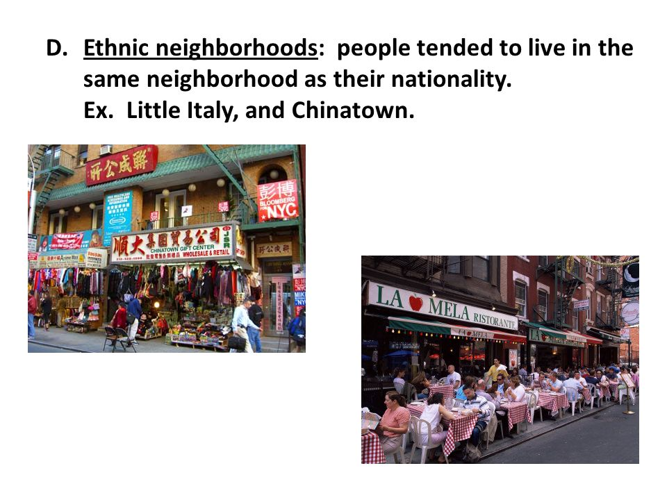 Ethnic neighborhoods: people tended to live in the same neighborhood as their nationality.