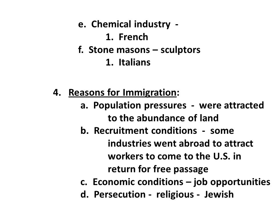 e. Chemical industry - 1. French. f. Stone masons – sculptors. 1. Italians. 4. Reasons for Immigration: