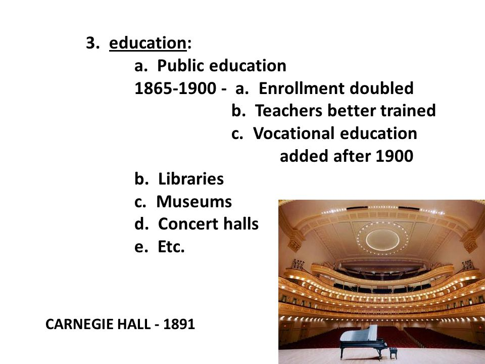 1865-1900 - a. Enrollment doubled b. Teachers better trained
