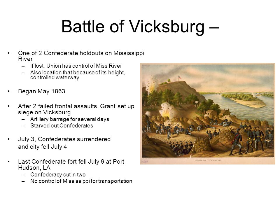 Battle of Vicksburg – One of 2 Confederate holdouts on Mississippi River. If lost, Union has control of Miss River.