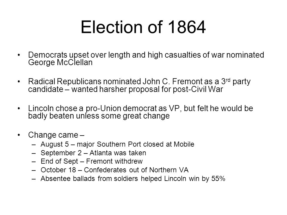 Election of 1864 Democrats upset over length and high casualties of war nominated George McClellan.