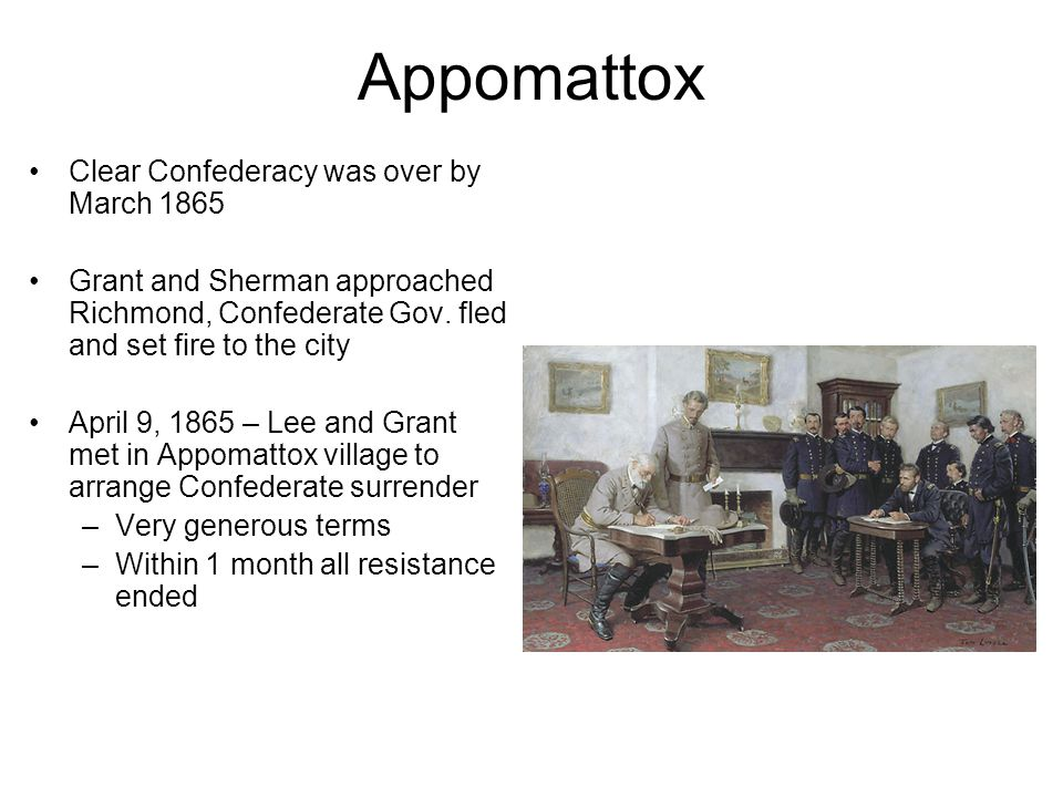 Appomattox Clear Confederacy was over by March 1865