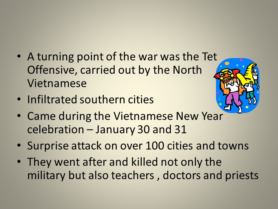 A turning point of the war was the Tet Offensive, carried out by the North Vietnamese