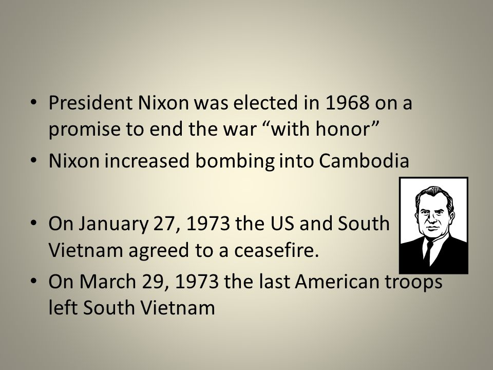 President Nixon was elected in 1968 on a promise to end the war with honor