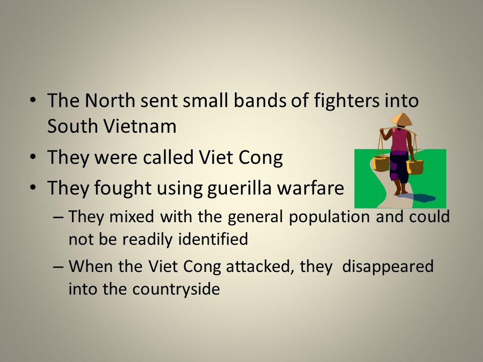 The North sent small bands of fighters into South Vietnam