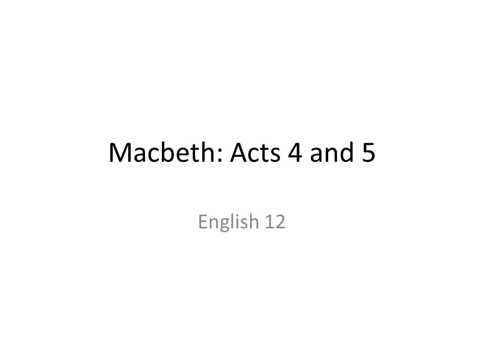 Macbeth: Acts 4 and 5 English 12