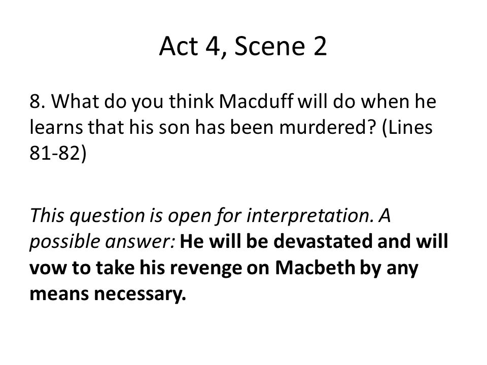 Act 4, Scene 2 8. What do you think Macduff will do when he learns that his son has been murdered (Lines 81-82)