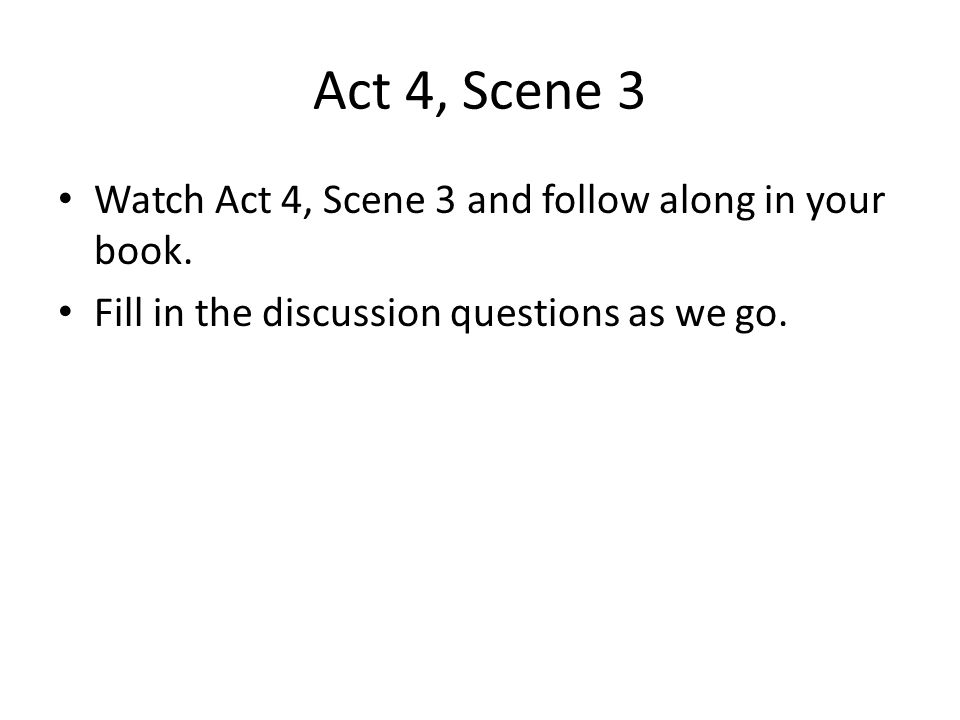 Act 4, Scene 3 Watch Act 4, Scene 3 and follow along in your book.