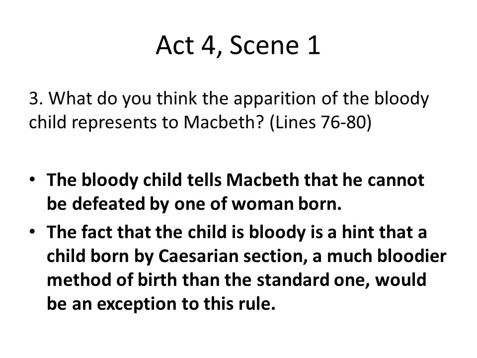 Act 4, Scene 1 3. What do you think the apparition of the bloody child represents to Macbeth (Lines 76-80)