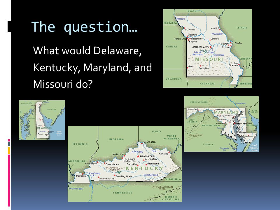 The question… What would Delaware, Kentucky, Maryland, and Missouri do