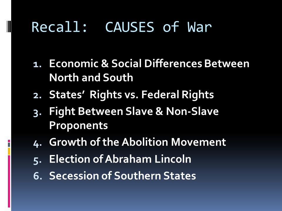 Recall: CAUSES of War Economic & Social Differences Between North and South. States' Rights vs. Federal Rights.