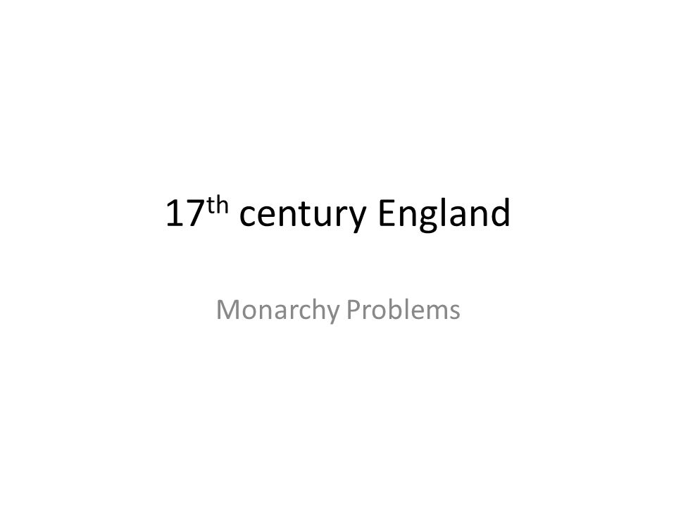 17th century England Monarchy Problems