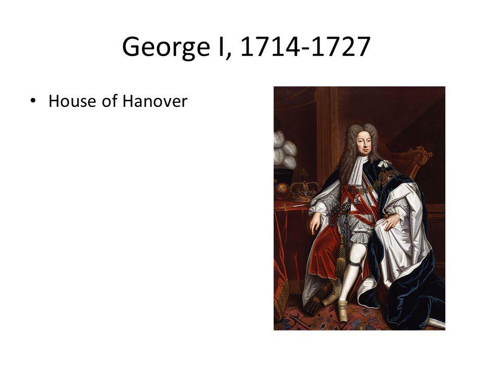 George I, 1714-1727 House of Hanover