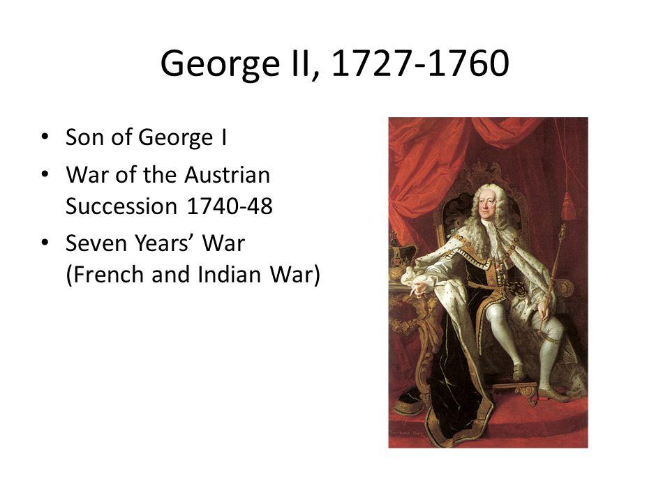 George II, 1727-1760 Son of George I