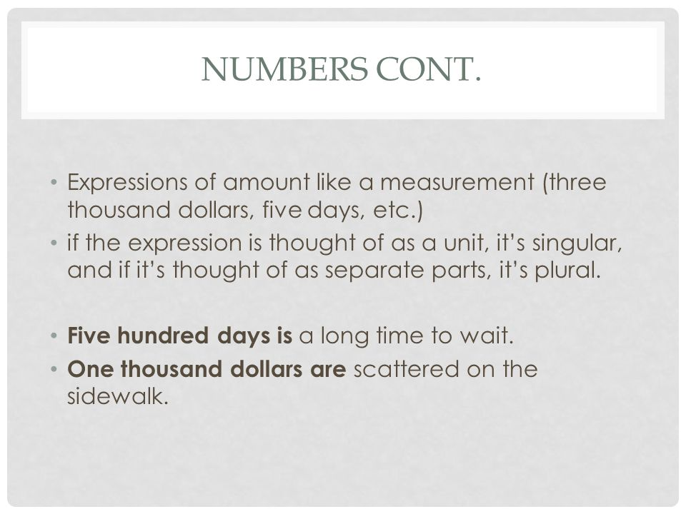Numbers Cont. Expressions of amount like a measurement (three thousand dollars, five days, etc.)
