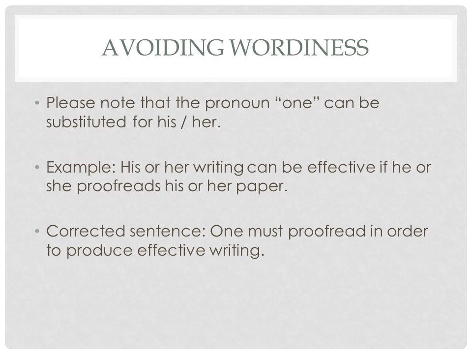 Avoiding Wordiness Please note that the pronoun one can be substituted for his / her.