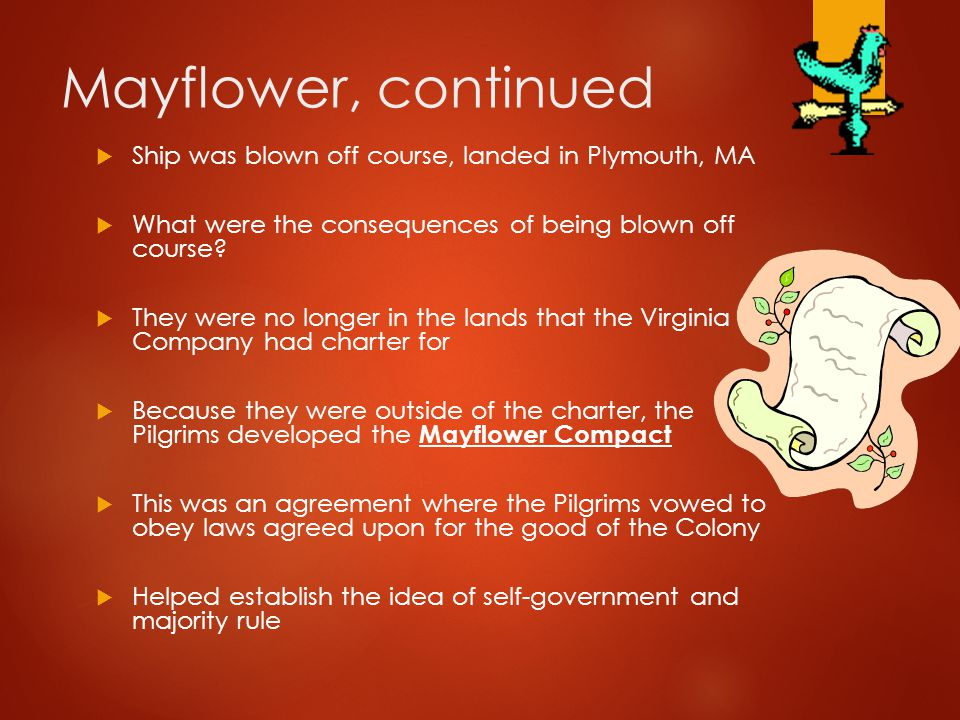 Mayflower, continued Ship was blown off course, landed in Plymouth, MA