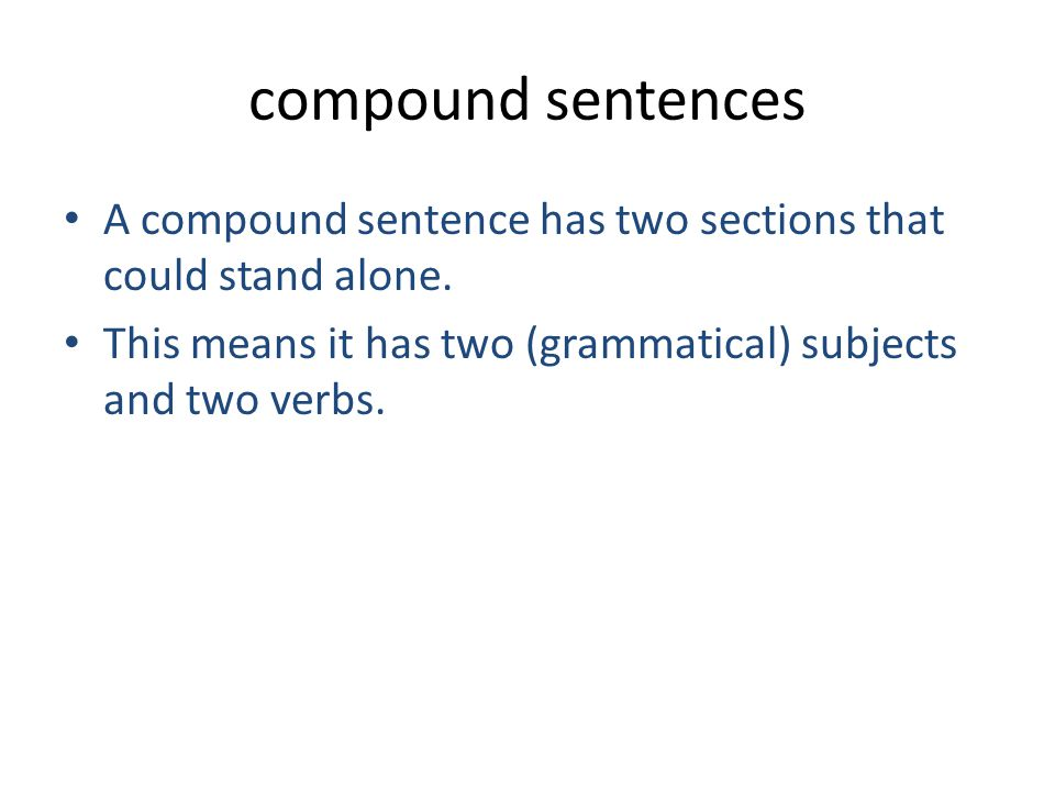 compound sentences A compound sentence has two sections that could stand alone.