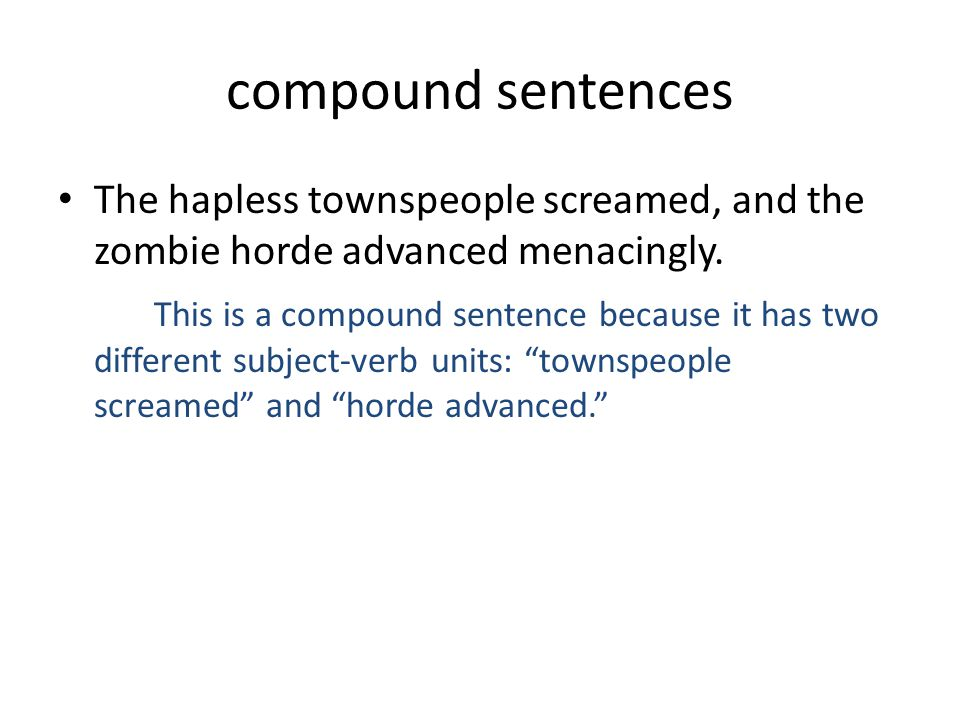 compound sentences The hapless townspeople screamed, and the zombie horde advanced menacingly.