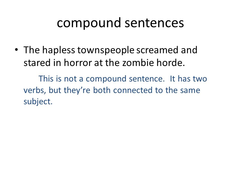compound sentences The hapless townspeople screamed and stared in horror at the zombie horde.