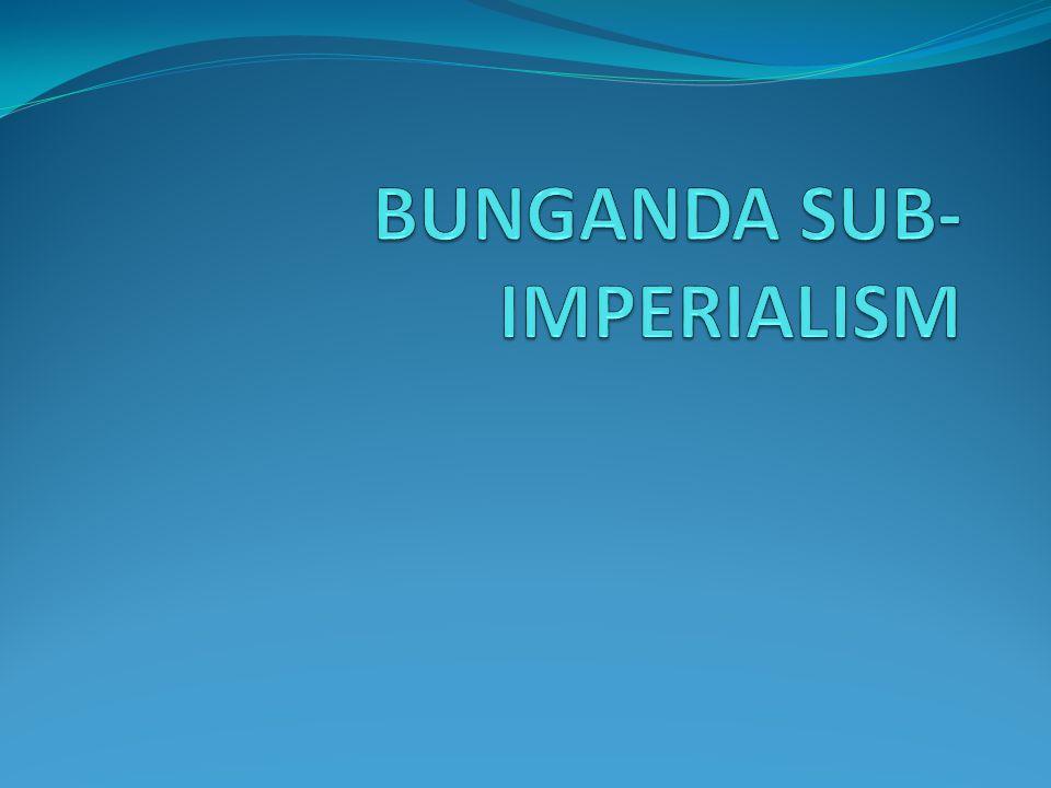 BUNGANDA SUB- IMPERIALISM