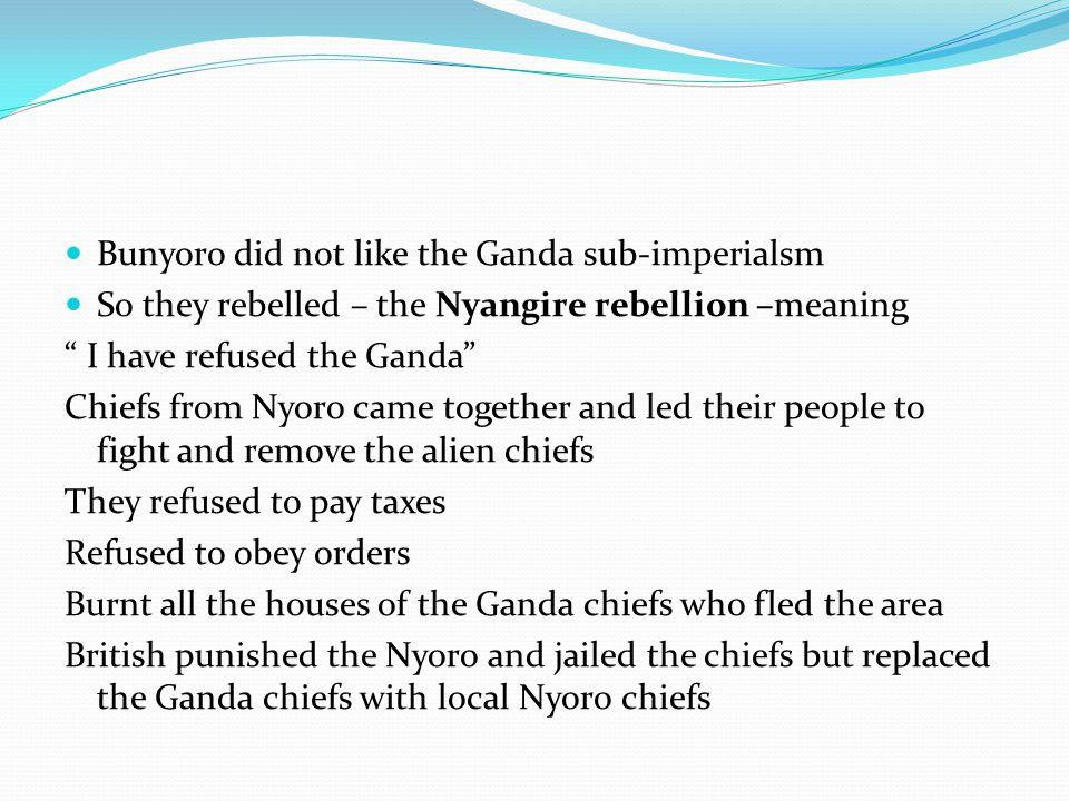 Bunyoro did not like the Ganda sub-imperialsm