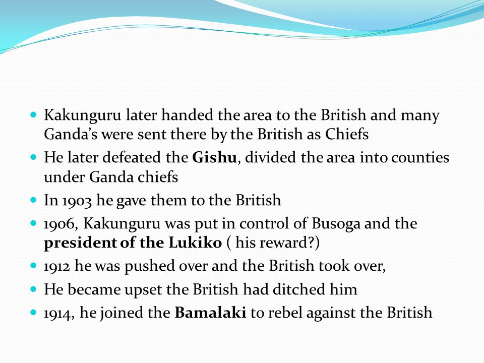 Kakunguru later handed the area to the British and many Ganda's were sent there by the British as Chiefs